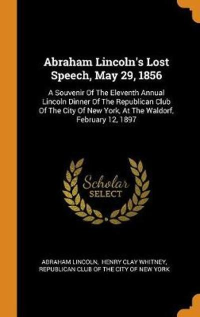 Abraham Lincoln's Lost Speech, May 29, 1856 - Abraham Lincoln
