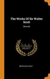 The Works of Sir Walter Scott - Sir Walter Scott