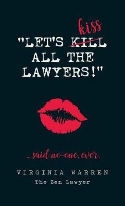 Let's Kiss All The Lawyers...Said No One Ever! - Virginia Warren