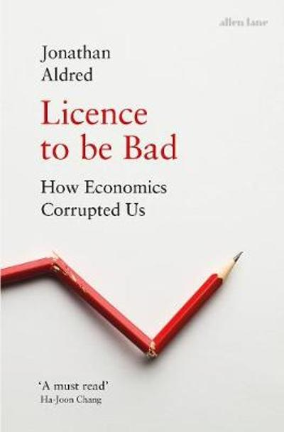 Licence to be Bad - Jonathan Aldred