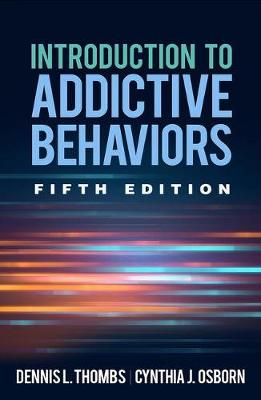 Introduction to Addictive Behaviors, Fifth Edition - Dennis L. Thombs