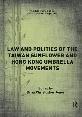 Law and Politics of the Taiwan Sunflower and Hong Kong Umbrella Movements - Brian Christopher Jones