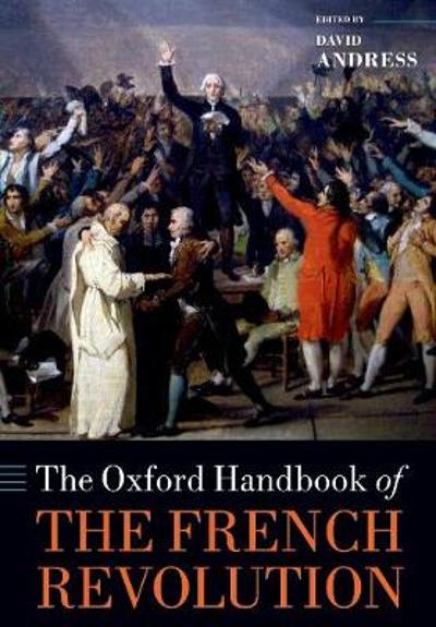 The Oxford Handbook of the French Revolution - David Andress