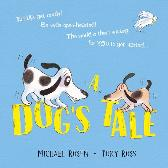 A Dog's Tale: Life Lessons for a Pup - Michael Rosen Tony Ross