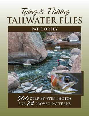 Tying & Fishing Tailwater Flies - Pat Dorsey