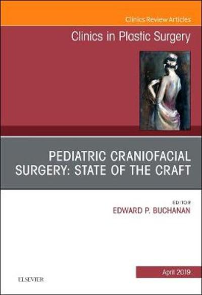 Pediatric Craniofacial Surgery: State of the Craft, An Issue of Clinics in Plastic Surgery - Buchanan