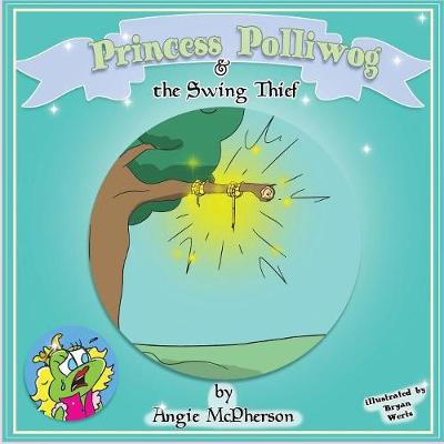 Princess Polliwog and the Swing Thief - Angie McPherson