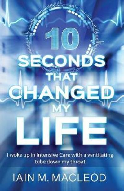 10 Seconds That Changed My Life - Iain M MacLeod
