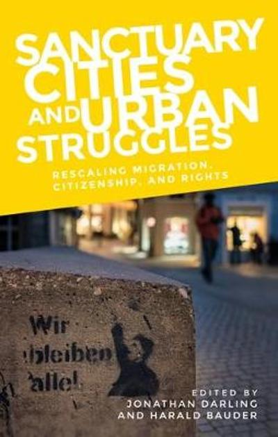 Sanctuary Cities and Urban Struggles - Jonathan Darling