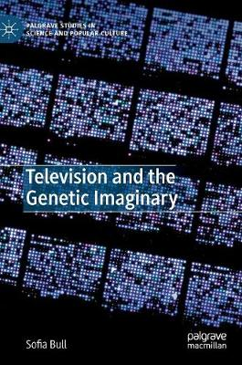 Television and the Genetic Imaginary - Sofia Bull