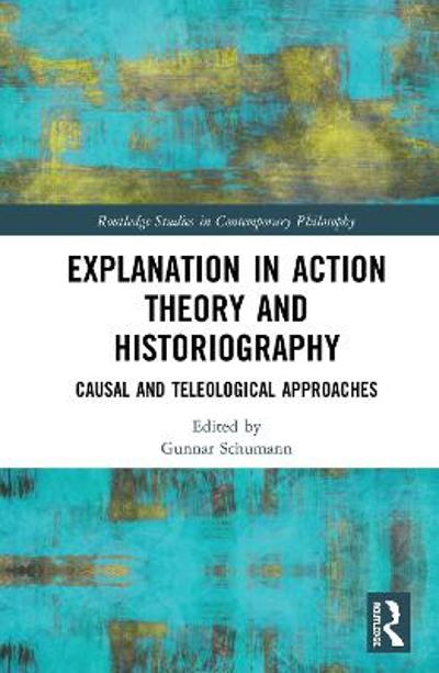Explanation in Action Theory and Historiography - Gunnar Schumann