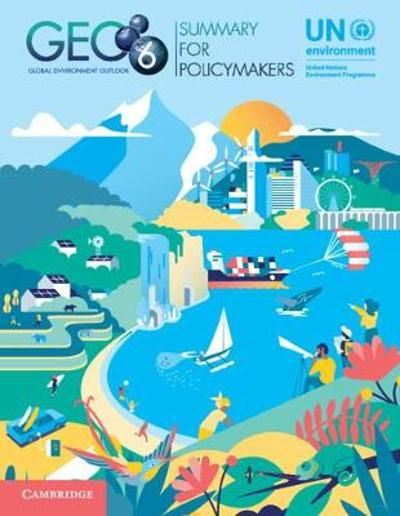 Global Environment Outlook - GEO-6: Summary for Policymakers - UN Environment