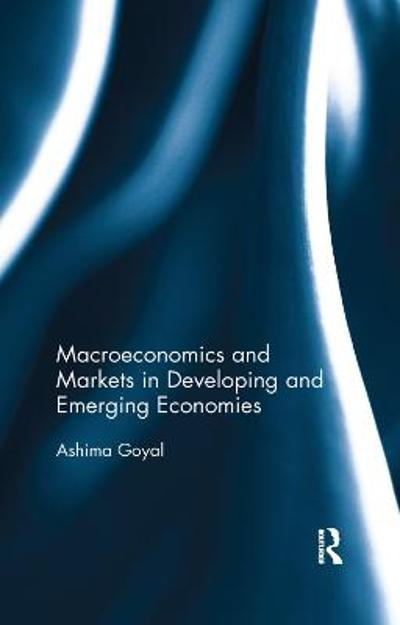 Macroeconomics and Markets in Developing and Emerging Economies - Ashima Goyal