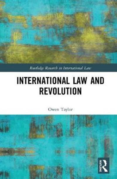 International Law and Revolution - Owen Taylor