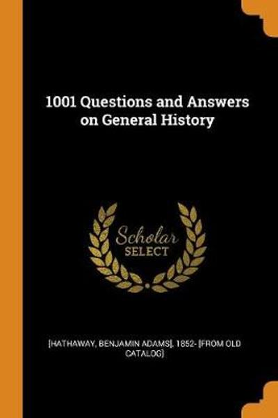 1001 Questions and Answers on General History - Benjamin Adams Hathaway
