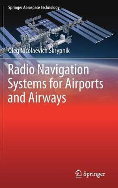 Radio Navigation Systems for Airports and Airways - Oleg Nicolaevich Skrypnik