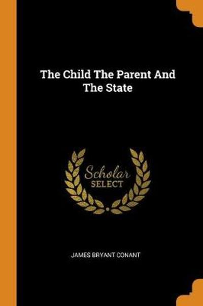 The Child the Parent and the State - James Bryant Conant