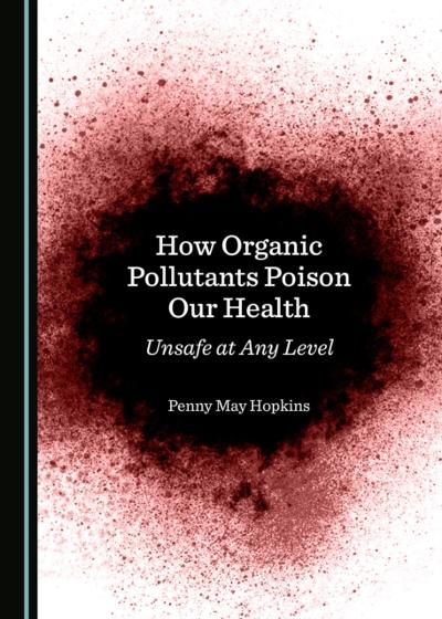 How Organic Pollutants Poison Our Health - Penny May Hopkins