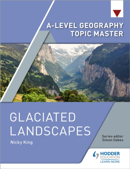 A-level Geography Topic Master: Glaciated Landscapes - Nicky King
