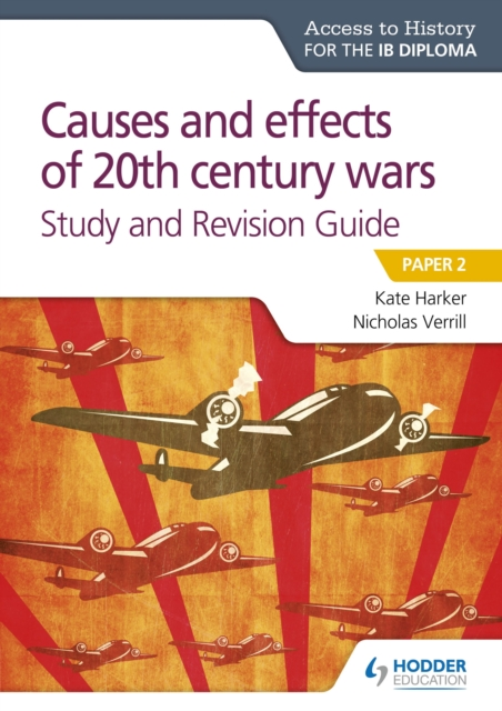 Access to History for the IB Diploma: Causes and effects of 20th century wars Study and Revision Guide - Nicholas Verrill