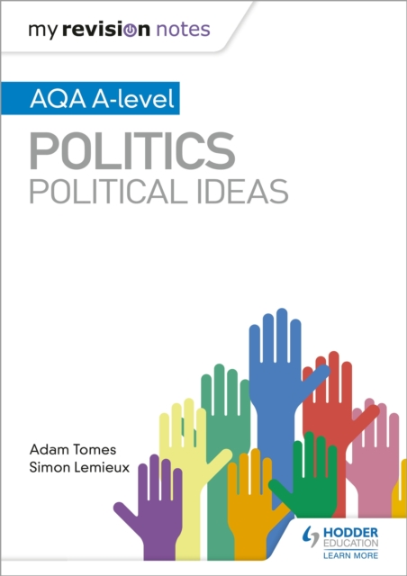 My Revision Notes: AQA A-level Politics: Political Ideas - Adam Tomes