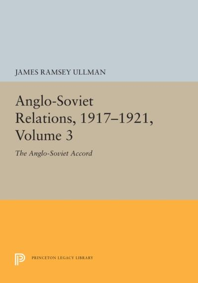 Anglo-Soviet Relations, 1917-1921, Volume 3 - James Ramsey Ullman