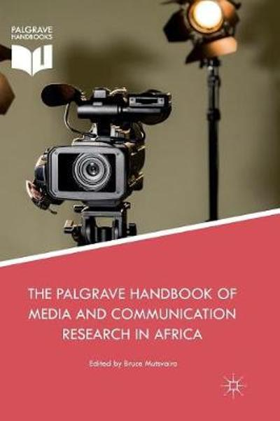 The Palgrave Handbook of Media and Communication Research in Africa - Bruce Mutsvairo