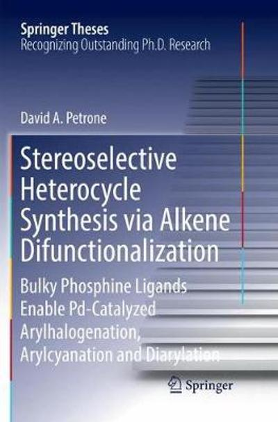 Stereoselective Heterocycle Synthesis via Alkene Difunctionalization - David A. Petrone