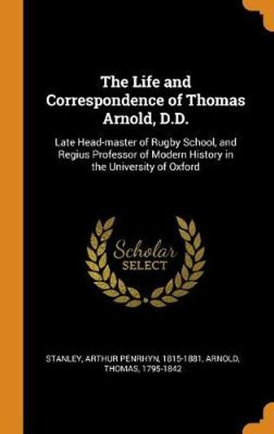 The Life and Correspondence of Thomas Arnold, D.D. - Arthur Penrhyn Stanley