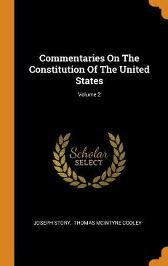 Commentaries on the Constitution of the United States; Volume 2 - Joseph Story Thomas McIntyre Cooley