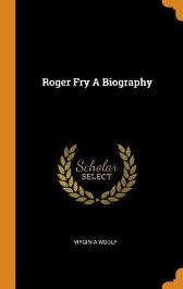 Roger Fry a Biography - Virginia Woolf