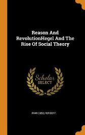 Reason and Revolutionhegel and the Rise of Social Theory - Herbert Marcuse