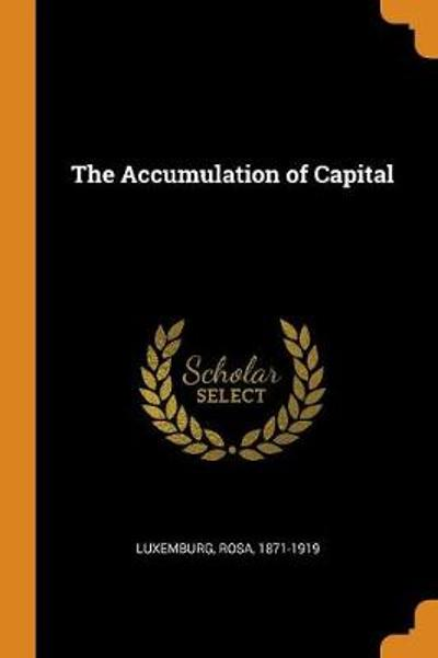 The Accumulation of Capital - Rosa Luxemburg