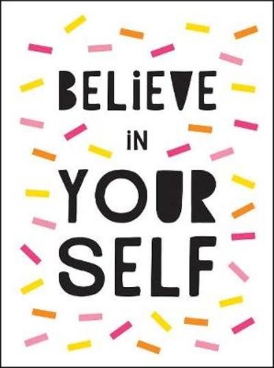 Believe in Yourself - Summersdale Publishers
