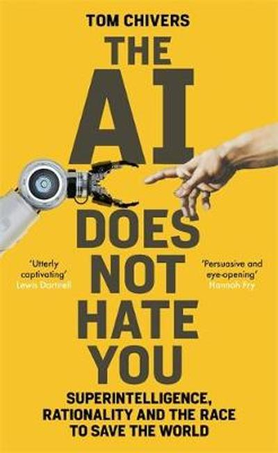 The AI Does Not Hate You - Tom Chivers