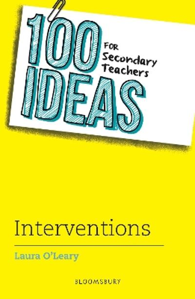100 Ideas for Secondary Teachers: Interventions - Laura O'Leary