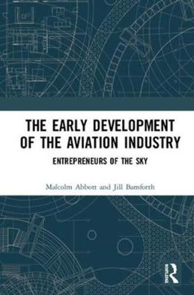 The Early Development of the Aviation Industry - Malcolm Abbott