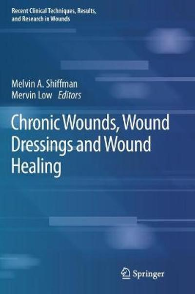 Chronic Wounds, Wound Dressings and Wound Healing - Melvin A. Shiffman