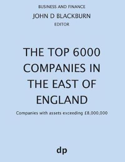 The Top 6000 Companies in The East of England - John D Blackburn