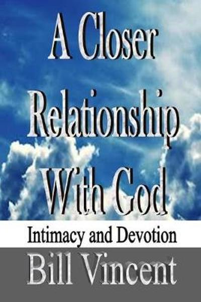 A Closer Relationship With God - Bill Vincent