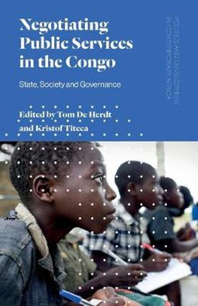 Negotiating Public Services in the Congo - Tom De Herdt