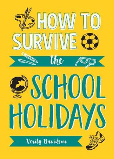 How to Survive the School Holidays - Verity Davidson