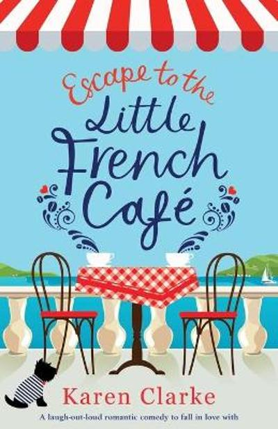 Escape to the Little French Cafe - Karen Clarke