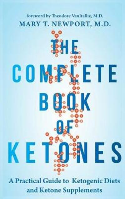 The Complete Book of Ketones - Dr. Mary Newport