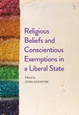 Religious Beliefs and Conscientious Exemptions in a Liberal State - John Adenitire