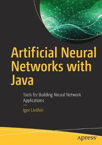 Artificial Neural Networks with Java - Igor Livshin
