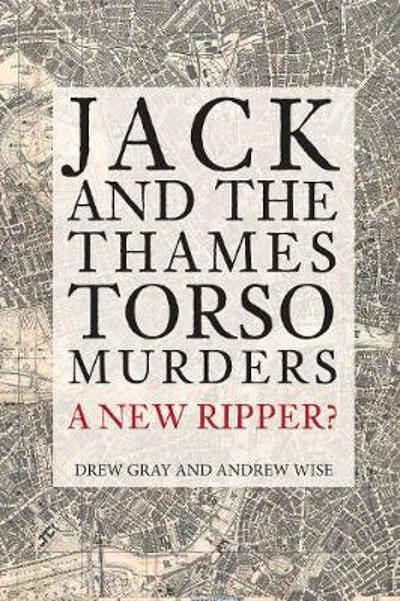Jack and the Thames Torso Murders - Drew Gray