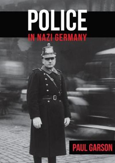 Police in Nazi Germany - Paul Garson