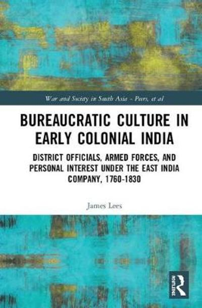 Bureaucratic Culture in Early Colonial India - James Lees