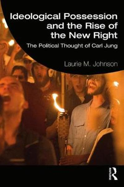 Ideological Possession and the Rise of the New Right - Laurie M. Johnson